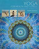 img - for Yoga for Health and Fitness: A Timeless Practice for a New Era (2nd Edition) by Sharkie Zartman (2010-08-08) book / textbook / text book
