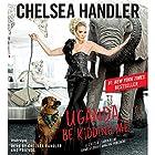 Uganda Be Kidding Me Hörbuch von Chelsea Handler Gesprochen von: Chelsea Handler