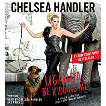 Uganda Be Kidding Me (       UNABRIDGED) by Chelsea Handler Narrated by Chelsea Handler