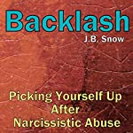 Backlash: Picking Yourself Up After Narcissistic Abuse | J.B. Snow