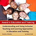 Award in Education and Training: Understanding and Using Inclusive Teaching and Learning Approachesin Education and Training Audiobook by Nabeel Zaidi Narrated by Al Wadlan