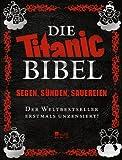 Die Titanic-Bibel: Segen, Sünden, Sauereien - der Weltbestseller erstmals unzensiert!