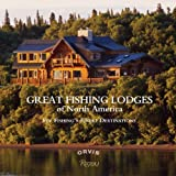 Great Fishing Lodges of North America: Fly Fishing's Finest Destinations