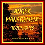 Anger Management Techniques: Gain Quick Relief and Lasting Control With Methods That Work | William G. DeFoore