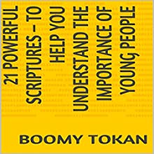 21 Powerful Scriptures - To Help You Understand the Importance of Young People: 21 Powerful Scriptures - Quick Guide (       UNABRIDGED) by Boomy Tokan Narrated by Gregory Allen Siders