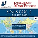 Language Guy's Spanish 2 for the Road - 5 One Hour Audio [English and Spanish Edition] Audiobook by Mark Frobose Narrated by Mark Frobose