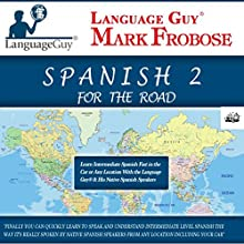 Language Guy's Spanish 2 for the Road - 5 One Hour Audio [English and Spanish Edition] (       UNABRIDGED) by Mark Frobose Narrated by Mark Frobose