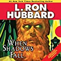 When Shadows Fall (       UNABRIDGED) by L. Ron Hubbard Narrated by R. F. Daley