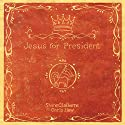 Jesus for President: Politics for Ordinary Radicals (       UNABRIDGED) by Shane Claiborne, Chris Haw
