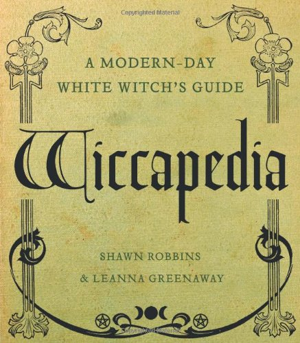 Wiccapedia: A Modern-Day White Witch's Guide, by Shawn Robbins, Leanna Greenaway