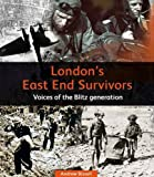 Andrew Bissell London's East End Survivors: Voices of the Blitz Generation