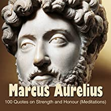 Marcus Aurelius:100 Quotes on Strength and Honour (Meditations) Audiobook by Marcus Aurelius Narrated by Jared Ristau-Hernandez