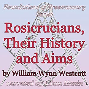 Rosicrucians, Their History and Aims Audiobook