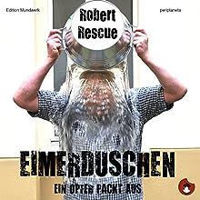 Eimerduschen: Ein Opfer packt aus Hörbuch von Robert Rescue Gesprochen von: Robert Rescue