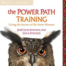 The Power Path Training: Living the Secrets of the Inner Shaman  by Lena Stevens, Jose Luis Stevens Narrated by Lena Stevens, Jose Luis Stevens