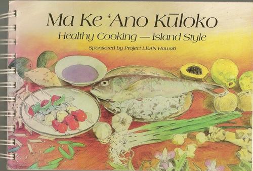 Ma Ke 'Ano Kuloko: Healthy Cooking - Island Style Project Lean Hawaii