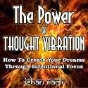 The Power of Thought Vibration: How to Create Your Dreams Through Intentional Focus Audiobook by Ishan Rami Narrated by Mil Nicholson
