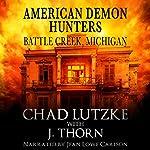 American Demon Hunters - Battle Creek, Michigan: An American Demon Hunters Novella | J. Thorn,Chad Lutzke