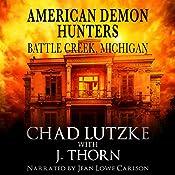 American Demon Hunters - Battle Creek, Michigan: An American Demon Hunters Novella | J. Thorn, Chad Lutzke