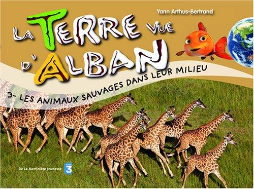 Terre vue d'Alban (La) n° 3 Les animaux sauvages dans leur milieu