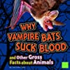 Why Vampire Bats Suck Blood and Other Gross Facts about Animals (First Facts)