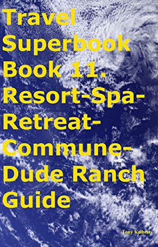 travel-superbook-book-11-resort-spa-retreat-commune-dude-ranch-guide-english-edition