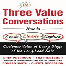 The Three Value Conversations: How to Create, Elevate, and Capture Customer Value at Every Stage of the Long-Lead Sale Audiobook by Erik Peterson, Tim Riesterer, Conrad Smith, Cheryl Geoffrion Narrated by Jim Tedder