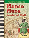 Mansa Musa: Leader of Mali: World Cultures Through Time (Primary Source Readers)