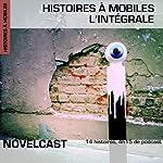Histoires à mobiles : Intégrale (Collection Novelcast) | Max Joseph,Frédéric Müller,Muriel Combarnous,Sonia Quémener,Stéphane Chamak