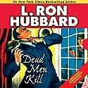 Dead Men Kill (       UNABRIDGED) by L. Ron Hubbard Narrated by R. F. Daley, Jennifer Aspen, Lori Jablons, John Mariano, Matt Scott, Jim Meskimen