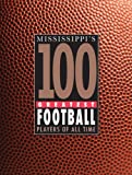 img - for Mississippi's 100 Greatest Football Players of All Time book / textbook / text book
