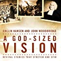 A God-Sized Vision: Revival Stories that Stretch and Stir (       UNABRIDGED) by Collin Hansen, John Woodbridge Narrated by Adam Black