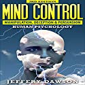 Mind Control: Manipulation, Deception and Persuasion: Human Psychology, 2nd Edition Audiobook by Jeffery Dawson Narrated by John Alan Martinson Jr.