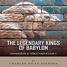 The Legendary Kings of Babylon: Hammurabi and Nebuchadnezzar II (       UNABRIDGED) by Charles River Editors Narrated by Nate Daniels