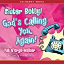 Sister Betty! God's Calling You! Audiobook by Pat G'orge-Walker Narrated by Lizan Mitchell