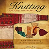 img - for Knitting Around the World: A Multistranded History of a Time-Honored Tradition book / textbook / text book