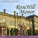 RoseHill Manor Audiobook by Sharol Louise Narrated by Doro Jillings