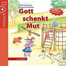Gott schenkt Mut: Geschichten aus dem Kinderalltag Hörbuch von Katja Habicht Gesprochen von: Tabitha Hammer, Daniel Kopp