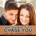Ignore Him and Get Him to Chase You: The No Contact Rule (Make Him Beg for Your Attention) Audiobook by Lucina Graham Narrated by Cynthia Ann