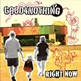 RIGHT NOW♪GOOD4NOTHING