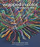 Wrapped in Color: 30 Shawls to Knit in Koigu Handpainted Yarns