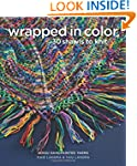 Wrapped in Color: 30 Shawls to Knit i...