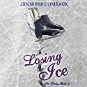 Losing the Ice: Ice Series, Book 2 Audiobook by Jennifer Comeaux Narrated by Emily Stokes
