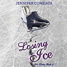 Losing the Ice: Ice Series, Book 2 (       UNABRIDGED) by Jennifer Comeaux Narrated by Emily Stokes