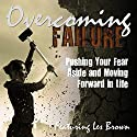 Overcoming Failure: Pushing Your Fear Aside and Moving Forward in Life  by Les Brown, Marcia Wieder, Bob Circosta Narrated by Les Brown, Marcia Wieder, Bob Circosta