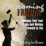 Overcoming Failure: Pushing Your Fear Aside and Moving Forward in Life | Les Brown,Marcia Wieder,Bob Circosta