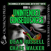 Unintended Consequences: The Chronicles of Bayou Savage, Guitar Ghost Fighter Book II | Dean Russell, Chase Walker
