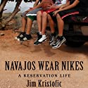 Navajos Wear Nikes: A Reservation Life (       UNABRIDGED) by Jim Kristofic Narrated by Jim Kristofic