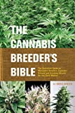 Cannabis Breeder's Bible, The: The Definitive Guide to Marijuana Varieties and Creating Strains for the Seed Market