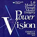 Power Vision: Life Mastery Through Mental Imagery Speech by Emmett Miller Narrated by Emmett Miller